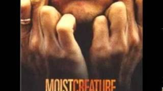 Watch Moist Creature video