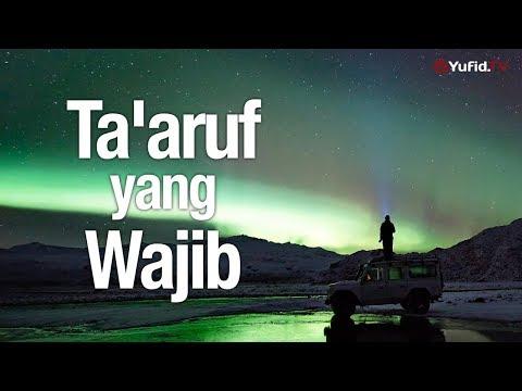 Ceramah Singkat: Ta'aruf yang Wajib – Ustadz Johan Saputra Halim, M.Hi