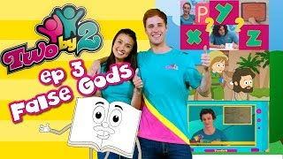 Bible TV show for kids! TWO BY 2 - EP 3 FALSE GODS -  Songs, messages, activities and more!