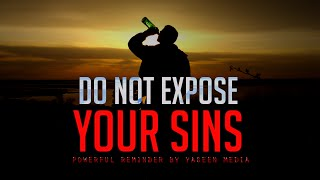 Don't Expose Your Sins – Must Watch – Bilal Assad