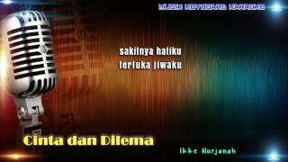 Ikke Nurjanah - Cinta dan Dilema Karaoke Tanpa Vokal