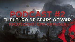 Podcast #2 | El Futuro de Gears Of War w/ EMK KRAUSER