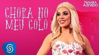 Naiara Azevedo - Chora No Meu Colo  (Clipe Oficial)