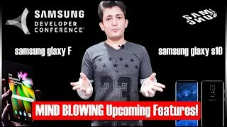 SAMSUNG DEVELOPER CONFERENCE | MIND BLOWING UPCOMING INVENTIONS | FOLDING PHONE S10 OR GALAXY F?