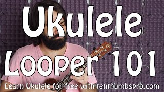 Ukulele Tutorial - Intro to Looper with Ukulele