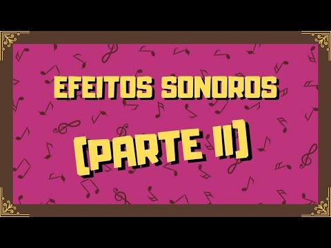 Efeitos Sonoros (Parte II)