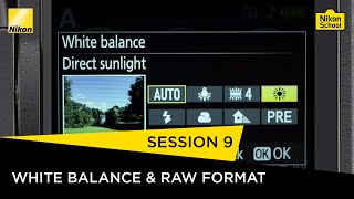 Nikon School D-SLR Tutorials -  White Balance & RAW Format - Session 9