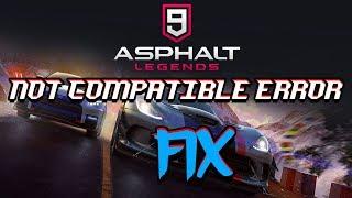 ASPHALT 9 LEGENDS NOT COMPATIBLE ERROR FIX & MORE.