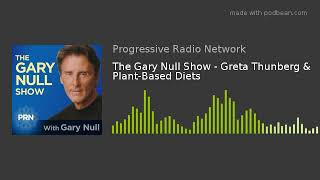 The Gary Null Show - Greta Thunberg & Plant-Based Diets