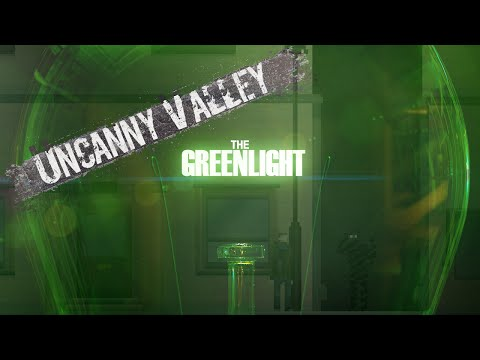 The Greenlight! - Uncanny Valley