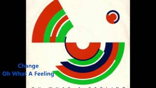 Change / Oh What A Feeling