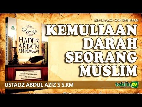 Kemuliaan Darah Seorang Muslim - Ustadz Abdul Aziz S, S.KM