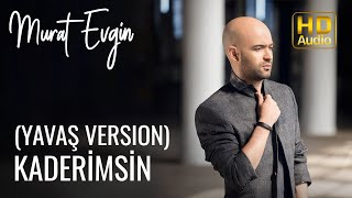 Murat Evgin - Kaderimsin (Yavaş Version)