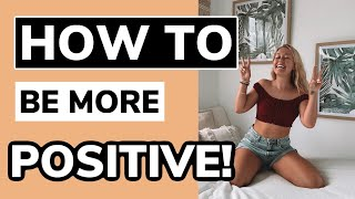 HOW TO BE A MORE POSITIVE AND HAPPY PERSON // 5 WAYS TO REDUCE NEGATIVE THINKING