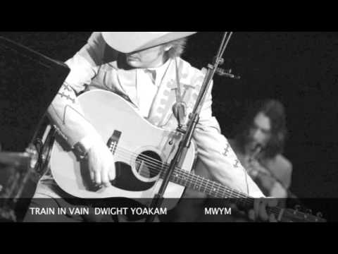 Dwight Yoakam - Train in Vain