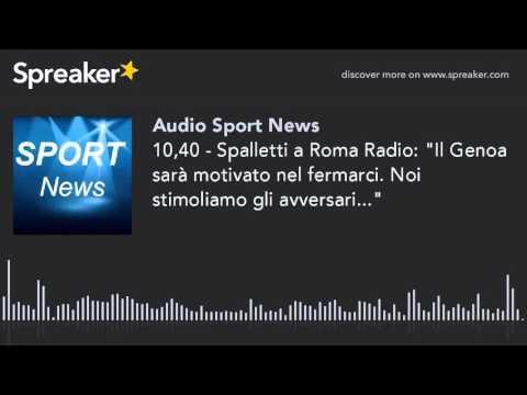 """10,40 - Spalletti a Roma Radio: """"Il Genoa sarà motivato nel fermarci. Noi stimoliamo gli avversari.."""