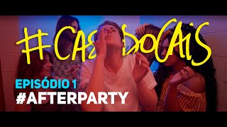 #AfterParty | Episódio 1 | #CasaDoCais