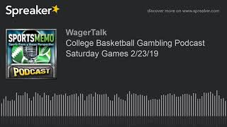 College Basketball Gambling Podcast Saturday Games 2/23/19