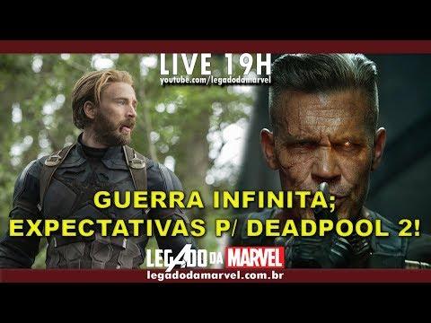 GUERRA INFINITA E EXPECTATIVAS PARA DEADPOOL 2!   Legado da Marvel