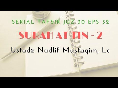 Ustadz Nadlif Mustaqim - Tafsir Juz 30 #32 (Surah At Tin Bag. 2)