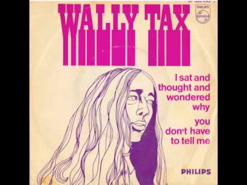 Wally Tax - I Sat And Thought And Wondered Why