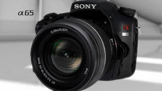 α65 from Sony: Official Video Release [Full HD 1080p]