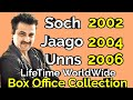 SOCH 2002 JAAGO 2004 UNNS 2006 Bollywood Movie LifeTime WorldWide Box Office Collection Cast Rating