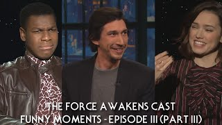 "Star Wars: ""The Force Awakens"" Cast Funny Moments - Episode III (PART 3)"