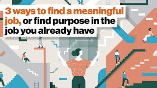 3 ways to find a meaningful job, or find purpose in the job you already have | Aaron Hurst