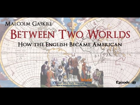 049 Malcolm Gaskill, Between Two Worlds: How the English Became American