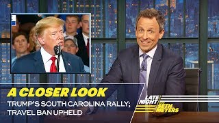 Trump's South Carolina Rally; Travel Ban Upheld: A Closer Look