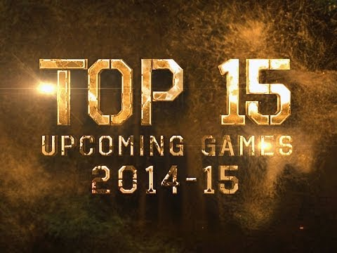 TOP 15 UPCOMING GAMES 2014 - 2015!