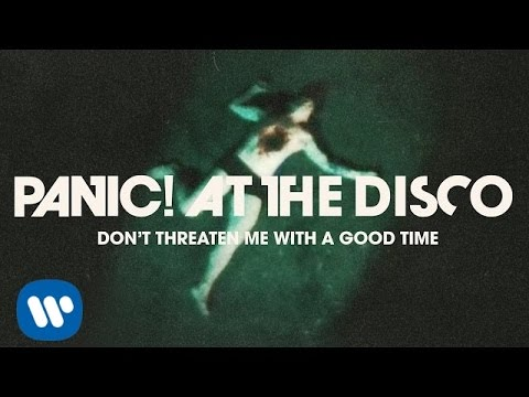 Panic At The Disco Don't Threaten Me With A Good Time Official