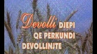 Devolli Djepi qe Perkundi Devollinjte Dokumetari origjinal i Fuat Memeli