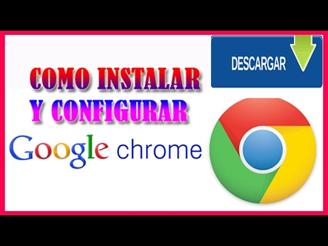 Como Instalar y Configurar Google Chrome 2016 Actualizado