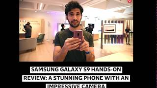 SAMSUNG GALAXY S9 HANDS ON REVIEW A STUNNING PHONE WITH AN IMPRESSIVE CAMERA