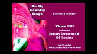 Watch Vince Gill Jenny Dreamed Of Trains video