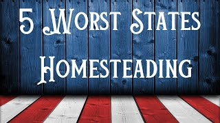 5 Worst States For Homesteading