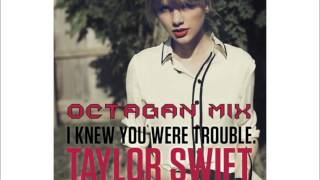 I Knew You Were Trouble - Taylor Swift (OCTAGAN MIX)
