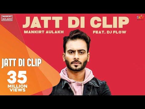 MANKIRT AULAKH - JATT DI CLIP (Full Song) Dj Flow   Singga   Latest Punjabi Songs 2017   GME.DIGITAL