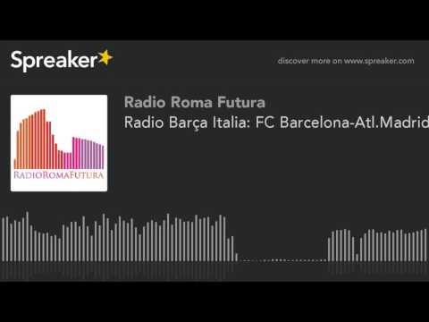 Radio Barça Italia: FC Barcelona-Atl.Madrid (part 2 di 9)