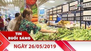 Tin Buổi Sáng - Ngày 26/05/2019 - Tin Tức Mới Nhất