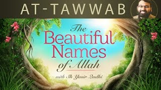 Beautiful Names of Allah (Pt.16) - At-Tawwab  - Dr. Shaykh Yasir Qadhi