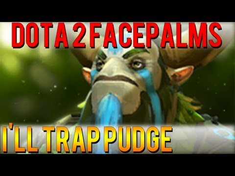Dota 2 Facepalms - I'll Trap Pudge
