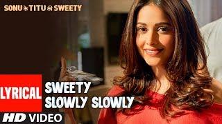 Sweety Slowly Slowly Lyrical   Mika Singh Saurabh Vaibhav   Kartik Aaryan Nushrat B Sunny S