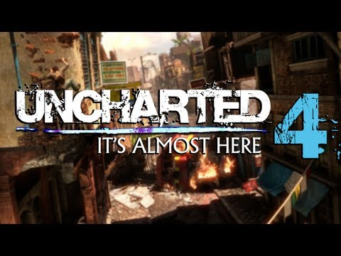 Uncharted 4: It's Almost Here