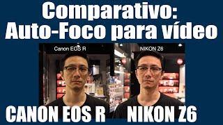 Comparativo Canon EOS R com Nikon Z6 auto-foco para vídeo