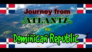 Journey from Atlanta to Dominican Republic