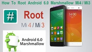How To Root Xiaomi mi4 / mi3 Android 6.0 Marshmallow