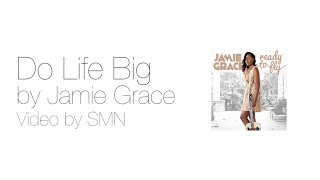 Jamie Grace Video - Do Life Big by Jamie Grace Lyrics